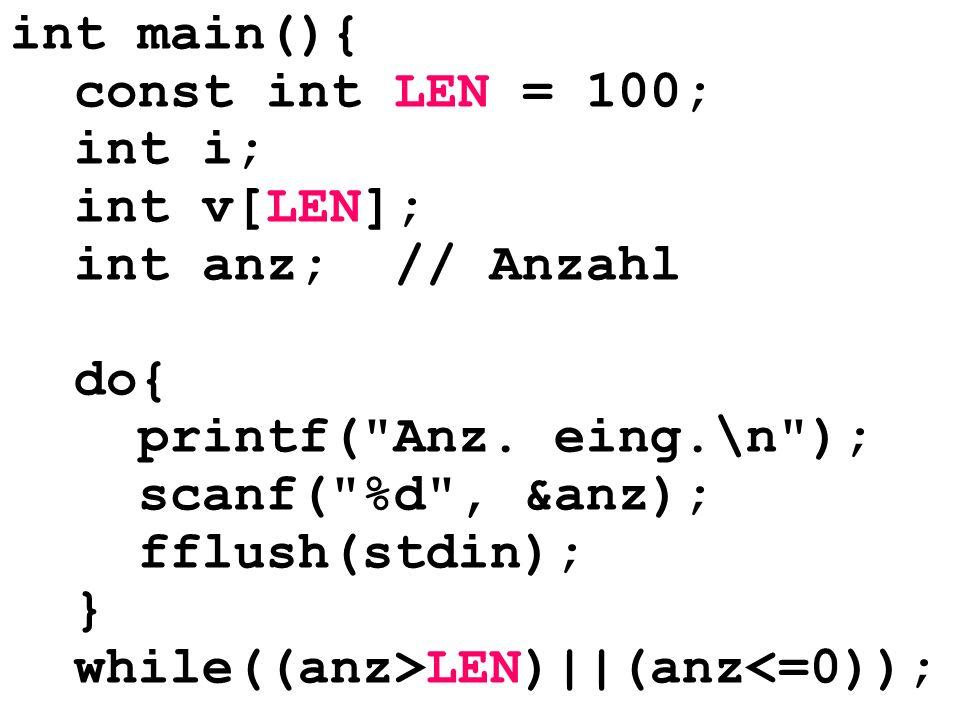 int main(){ const int LEN = 100; int i; int v[LEN]; int anz; // Anzahl. do{ printf( Anz. eing.\n );